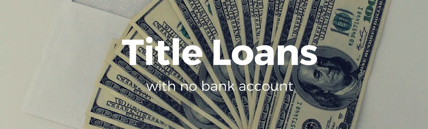 title loans no bank account